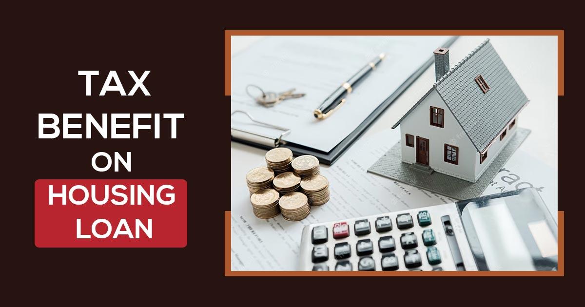 Tax Benefit on Housing Loan