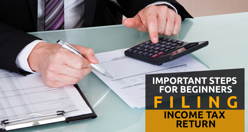 Important Steps for Beginners' Filing Income Tax Return