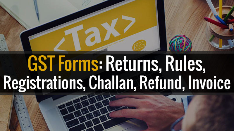 GST Forms: Return Filing Sahaj Sugam, Registration, Challan