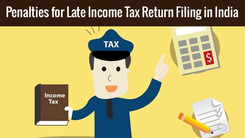 Penalties for Late Income Tax Return Filing in India