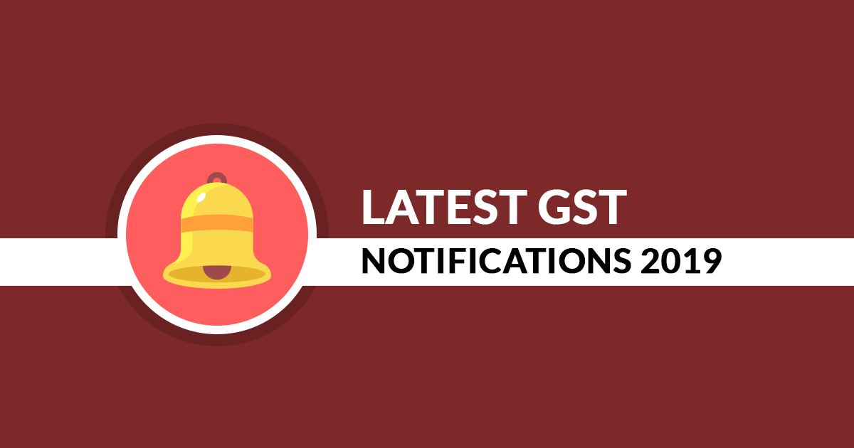 Latest GST Notifications 2019 for Central, Integrated & UT ...