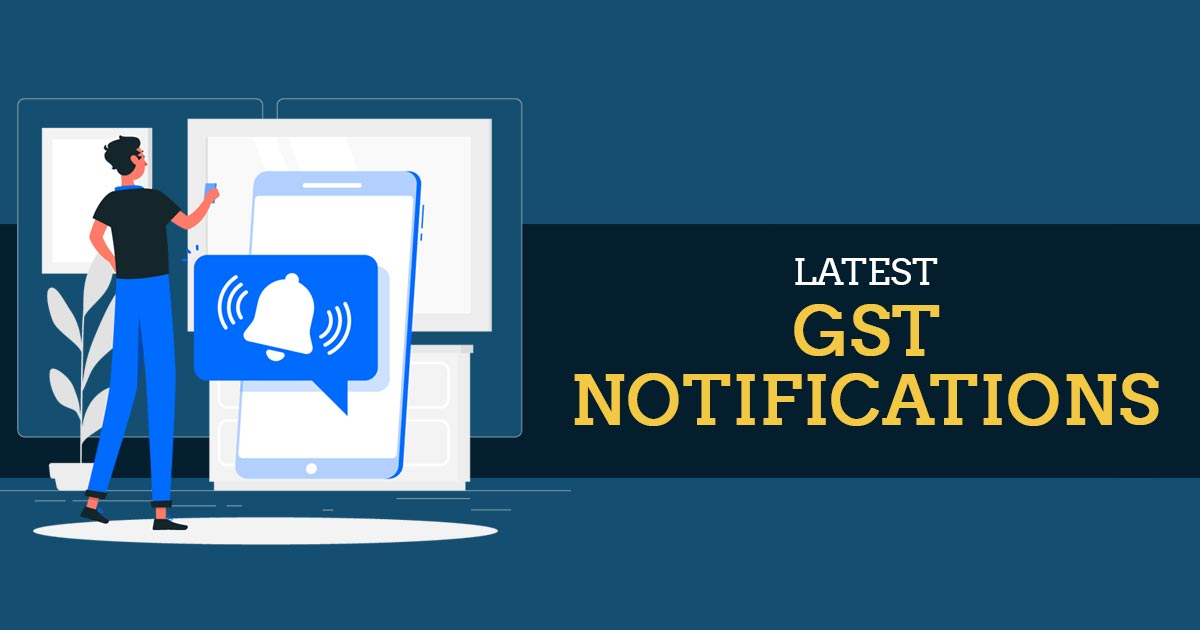 Latest GST Notifications