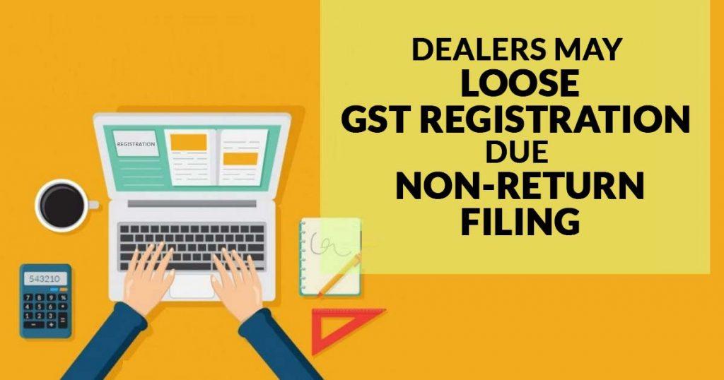 Dealers May Loose GST Registration