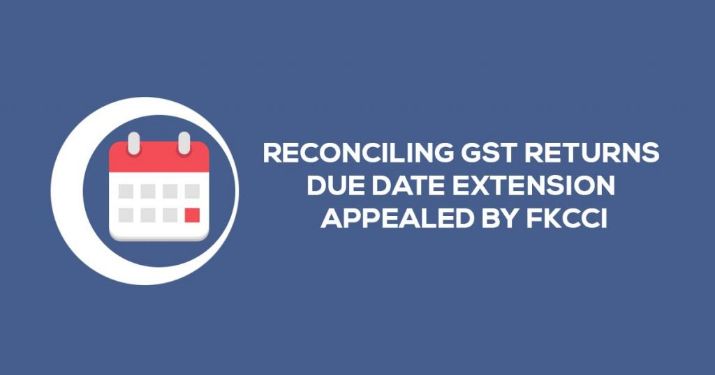 Reconciling GST Returns Due Date Extension Appealed by ...