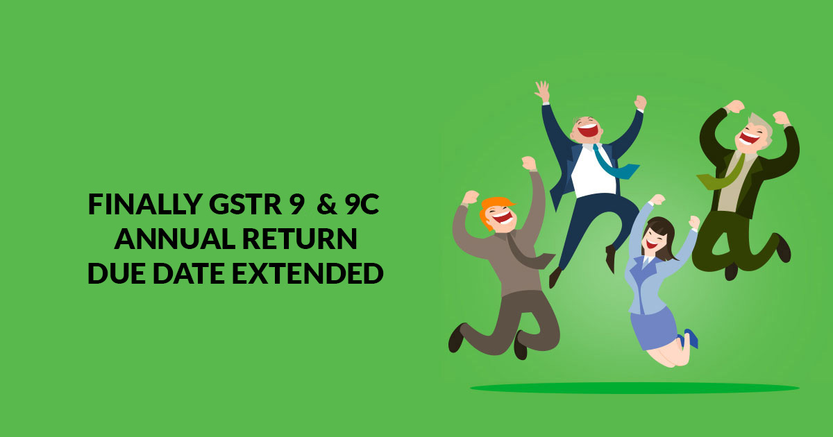 GSTR 9, 9A & 9c Annual Return Due Date Extended