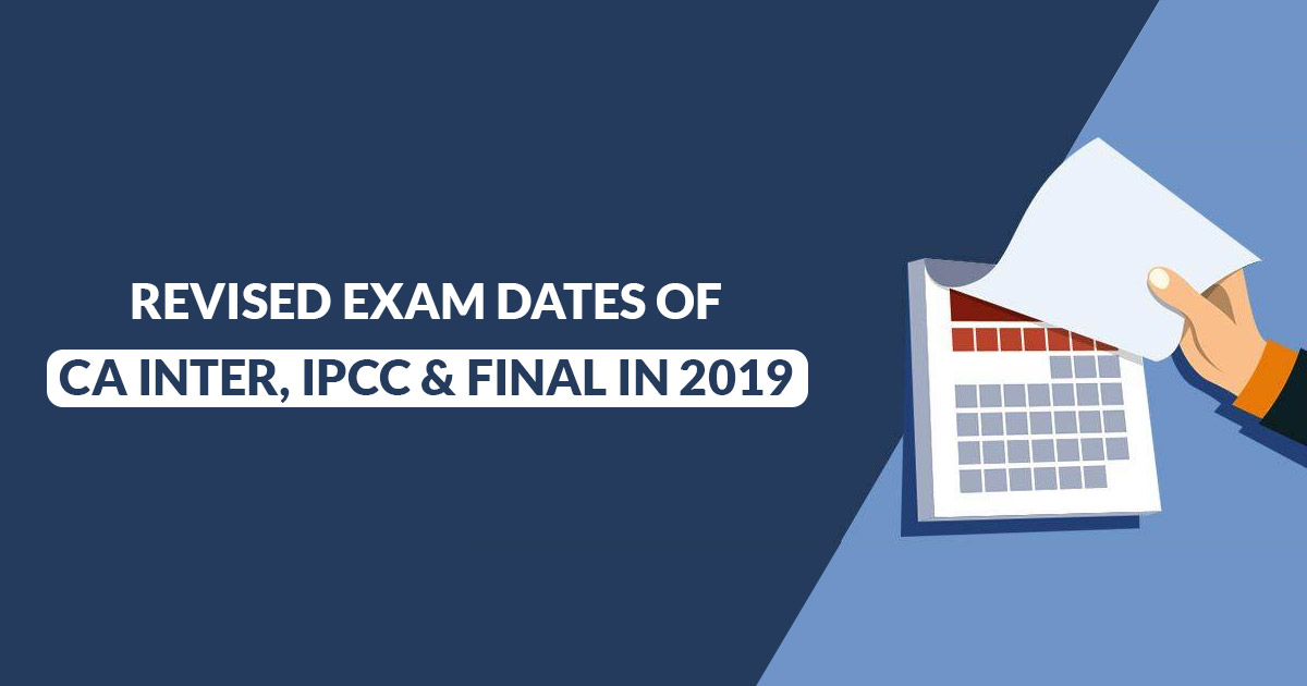 Revised CA Exam Dates Inter, IPCC & Final in May-June 2019 | SAG