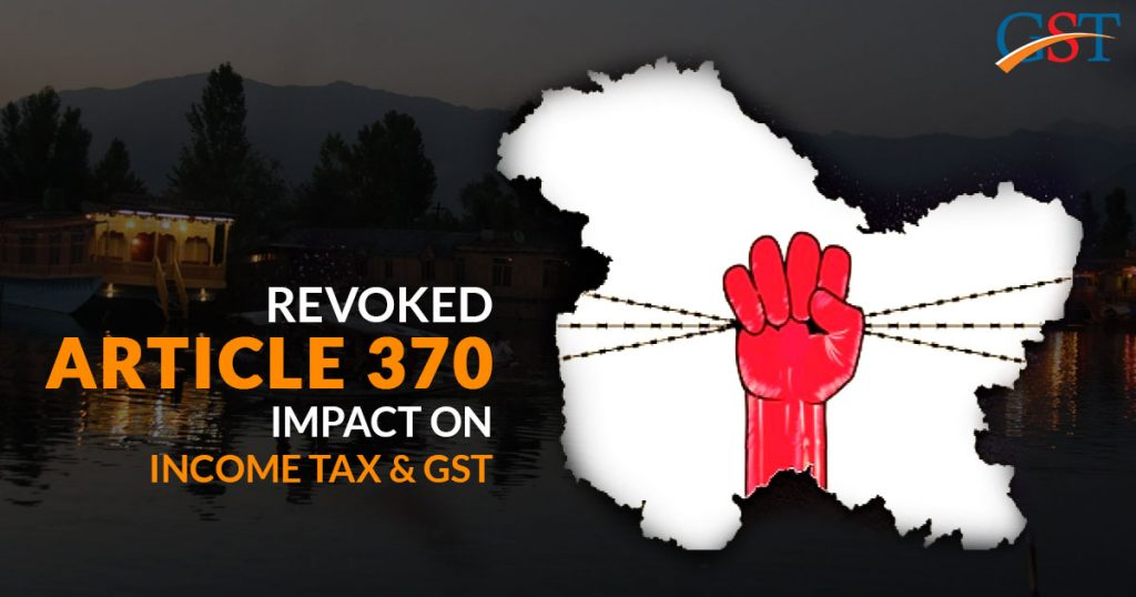 Revoked Article 370 Impact On Income Tax Amp Gst In J Amp K Sag Infotech