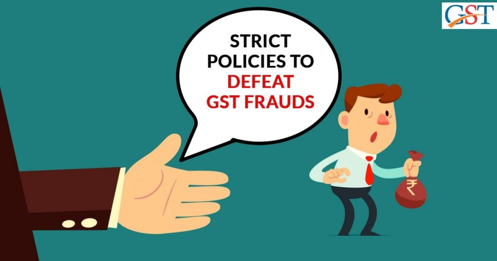 Strict Policies To Defeat GST Frauds