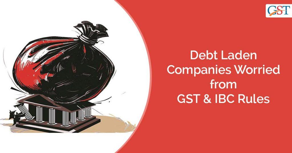 Debt Laden Companies GST & IBC Rules